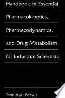 Handbook of Essential Pharmacokinetics, Pharmacodynamics and Drug Metabolism for Industrial Scientists